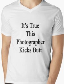 It's True This Photographer Kicks Butt  Mens V-Neck T-Shirt