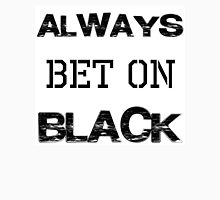 ALWAYS BET ON BLACK Unisex T-Shirt