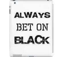 ALWAYS BET ON BLACK iPad Case/Skin