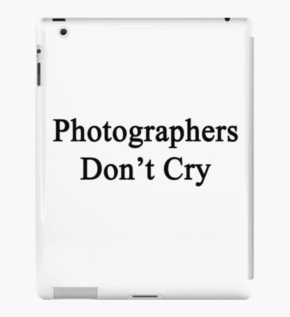 Photographers Don't Cry  iPad Case/Skin