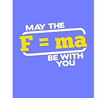 May the (F=ma) force be with you cool sassy funny t-shirt Photographic Print