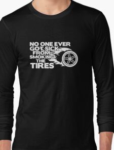 No one ever got sick from smoking the tires funny t-shirt Long Sleeve T-Shirt
