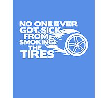 No one ever got sick from smoking the tires funny t-shirt Photographic Print