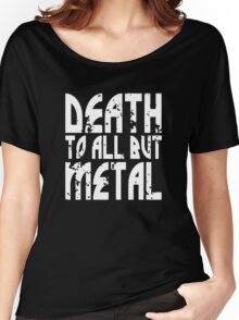 Death To All But Metal Women's Relaxed Fit T-Shirt