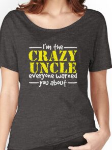 I'm The Crazy Uncle Everyone Warned You About Women's Relaxed Fit T-Shirt