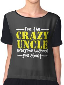 I'm The Crazy Uncle Everyone Warned You About Chiffon Top