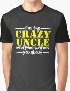 I'm The Crazy Uncle Everyone Warned You About Graphic T-Shirt