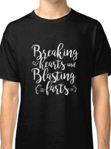 Breaking Hearts and Blasting Farts clever funny t-shirt Classic T-Shirt