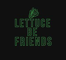 Lettuce Be friends vegan humor clever quotes funny t-shirt Unisex T-Shirt