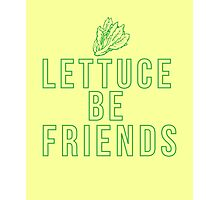 Lettuce Be friends vegan humor clever quotes funny t-shirt Photographic Print