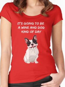 It's going to be a wine and DOG kind of day Women's Fitted Scoop T-Shirt