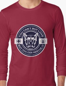 You can't buy love but you can rescue it Long Sleeve T-Shirt