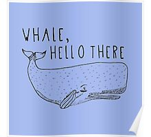 whale, hello there Poster