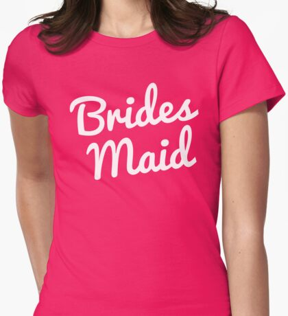 Bridesmaid Wedding Quote Womens Fitted T-Shirt