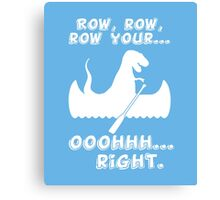 Row, row, row your... ooohhh... right. kids funny t-shirt Canvas Print