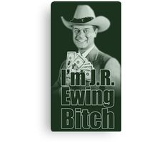 I'm JR Ewing B*tch Canvas Print