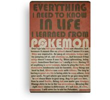 Everything I Need to Know in Life I Learned from Pokemon Canvas Print