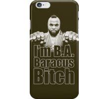 I'm B.A. Baracus B*tch iPhone Case/Skin