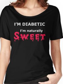 I'm DIABETIC I'm naturally SWEET Women's Relaxed Fit T-Shirt