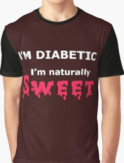 I'm DIABETIC I'm naturally SWEET Graphic T-Shirt