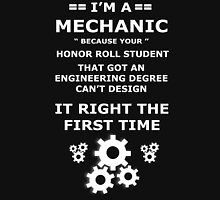 I'm a MECHANIC because your honor roll student that got an engineering degree can't design it RIGHT THE FIRST TIME Unisex T-Shirt