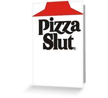pizza slut Greeting Card