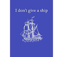I don't give a ship Photographic Print