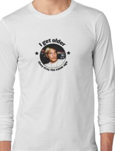 Wooderson (dazed & confused quote) - I get older, they stay the same age. Long Sleeve T-Shirt
