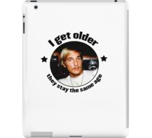 Wooderson (dazed & confused quote) - I get older, they stay the same age. iPad Case/Skin