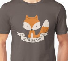 Oh For Fox Sake Unisex T-Shirt