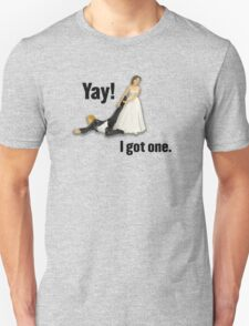 Bride dragging reluctant groom, Yay! I got one. Unisex T-Shirt