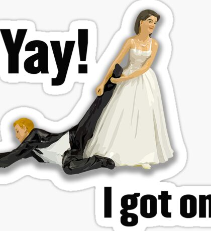 Bride dragging reluctant groom, Yay! I got one. Sticker