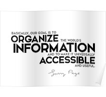 organize the information and make it accessible - larry page Poster