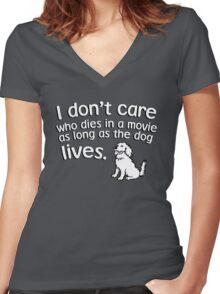 I don't care who dies in a move as long as the dog lives Women's Fitted V-Neck T-Shirt