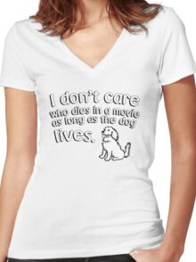 I don't care who dies in a move as long as the dog lives Women's Fitted V-Neck T-Shirt