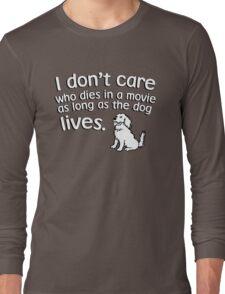 I don't care who dies in a move as long as the dog lives Long Sleeve T-Shirt