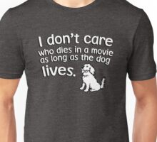 I don't care who dies in a move as long as the dog lives Unisex T-Shirt