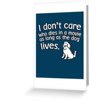 I don't care who dies in a move as long as the dog lives Greeting Card