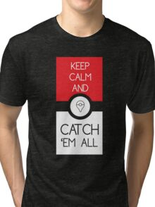 keep calm and catch pokemon Tri-blend T-Shirt