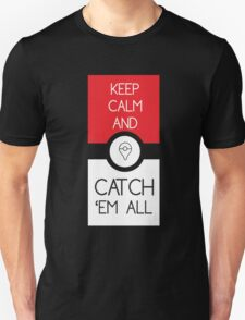 keep calm and catch pokemon Unisex T-Shirt