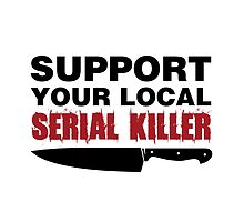 Support your local serial killer (black typo) by IsonimusXXIII