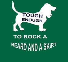 Tough enough to ROCK a BEARD and a SKIRT Unisex T-Shirt