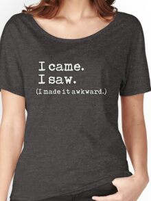 I came. I saw. I made it awkward. Women's Relaxed Fit T-Shirt