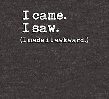 I came. I saw. I made it awkward. Unisex T-Shirt