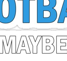 All I Care About Is Football And Maybe Like 3 People Sticker
