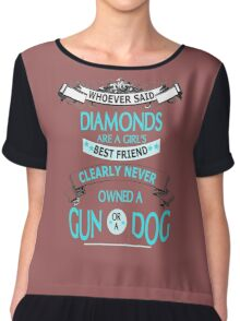 Whoever said diamonds are a girls best friends clearly never owned a gun or a  dog Chiffon Top