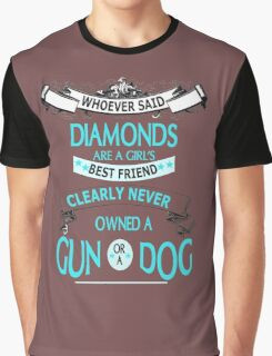Whoever said diamonds are a girls best friends clearly never owned a gun or a  dog Graphic T-Shirt