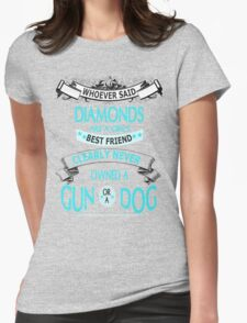 Whoever said diamonds are a girls best friends clearly never owned a gun or a  dog Womens Fitted T-Shirt