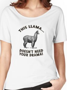 This llama doesn't need (want) your drama Women's Relaxed Fit T-Shirt