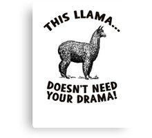 This llama doesn't need (want) your drama Canvas Print
